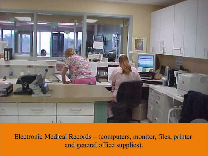 Electronic Medical Records – (computers, monitor, files, printer