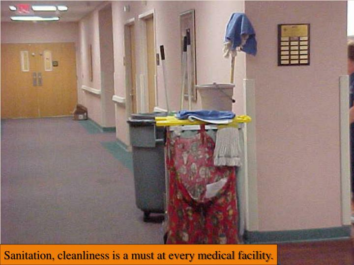 Sanitation, cleanliness is a must at every medical facility.