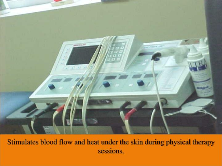 Stimulates blood flow and heat under the skin during physical therapy sessions.