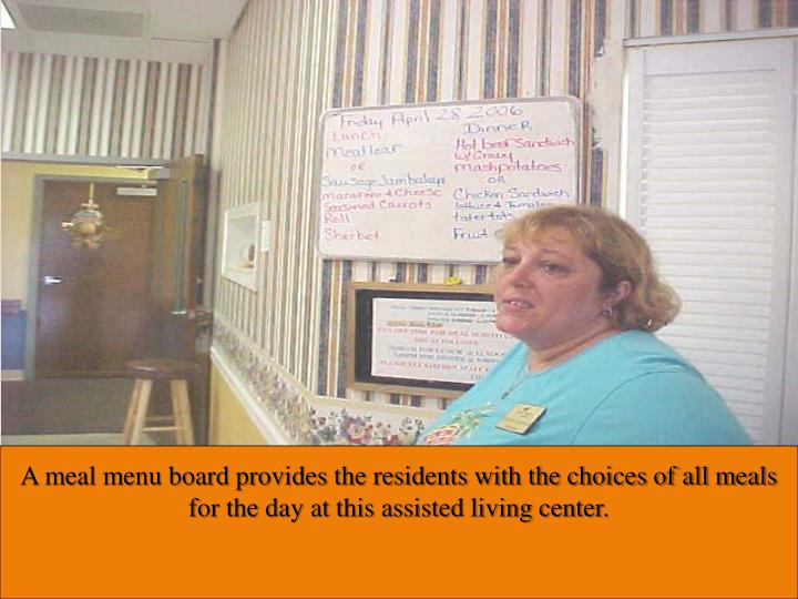A meal menu board provides the residents with the choices of all meals for the day at this assisted living center.