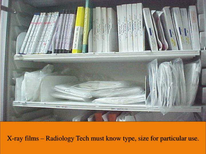 X-ray films – Radiology Tech must know type, size for particular use.
