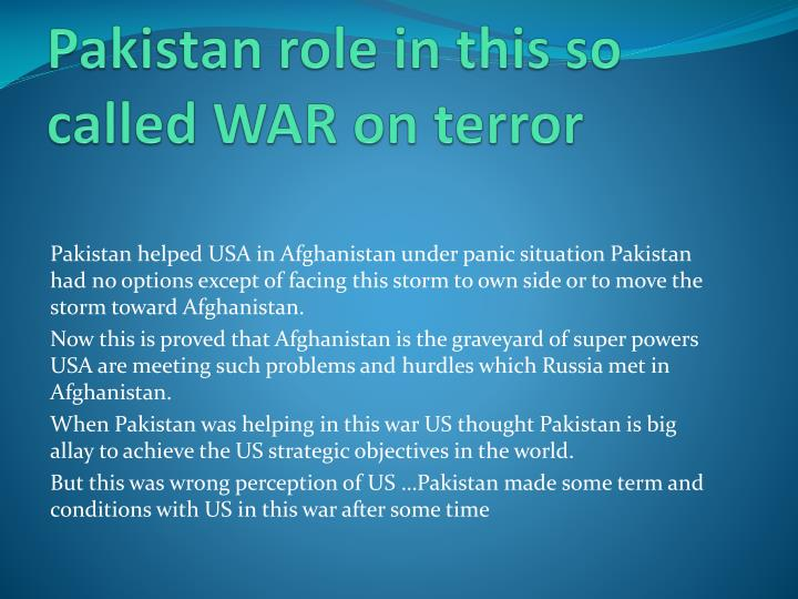 Pakistan role in this so        called WAR on terror
