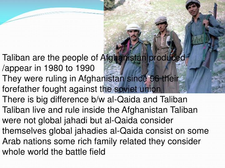 Taliban are the people of Afghanistan produced /appear in 1980 to 1990