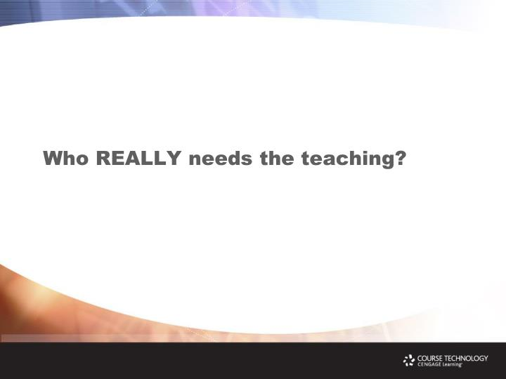 Who really needs the teaching