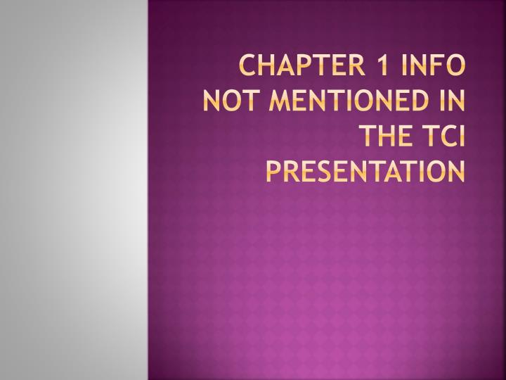 Chapter 1 info not mentioned in the tci presentation