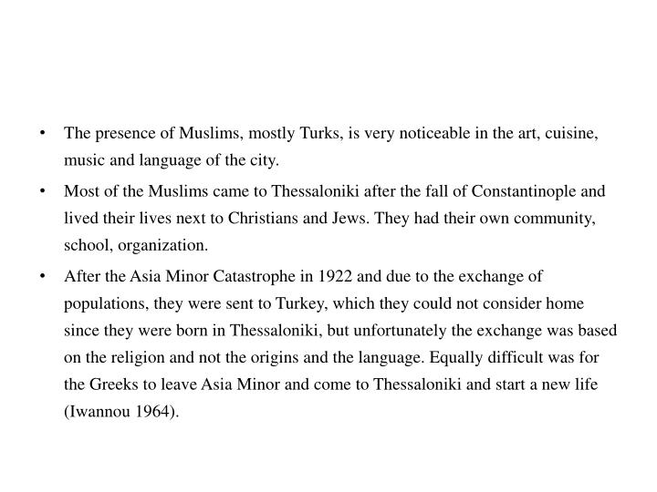The presence of Muslims, mostly Turks, is very noticeable in the art, cuisine, music and language of the city.