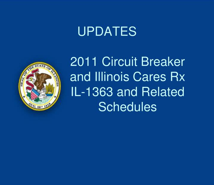 Updates 2011 circuit breaker and illinois cares rx il 1363 and related schedules