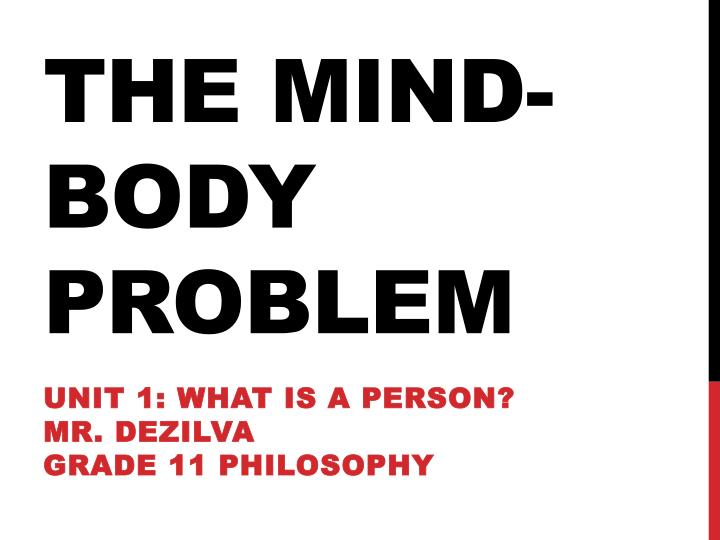 mindy body problem The mind-body problem is a philosophical problem concerning the relationship between thought and consciousness in the human mind and the brain as part of the physical body it is distinct from the question of how mind and body function chemically and.