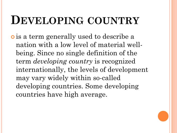 devloping country The term country, used interchangeably with economy, does not imply political independence but refers to any territory for which authorities report separate social or economic statistics click here for information about how the world bank classifies countries.