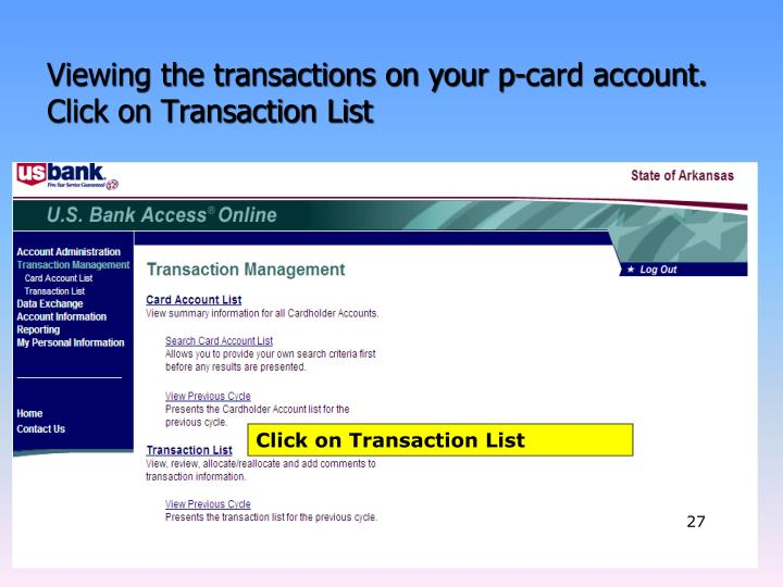 Viewing the transactions on your p-card account.  Click on Transaction List
