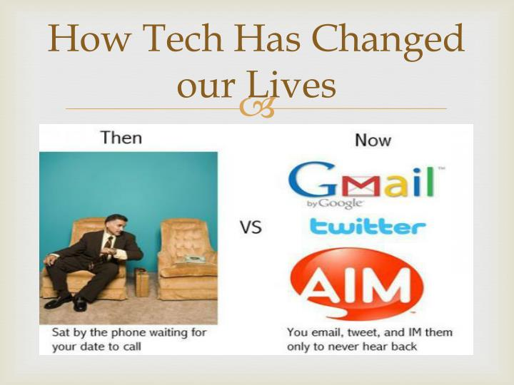 how technology has change our lives