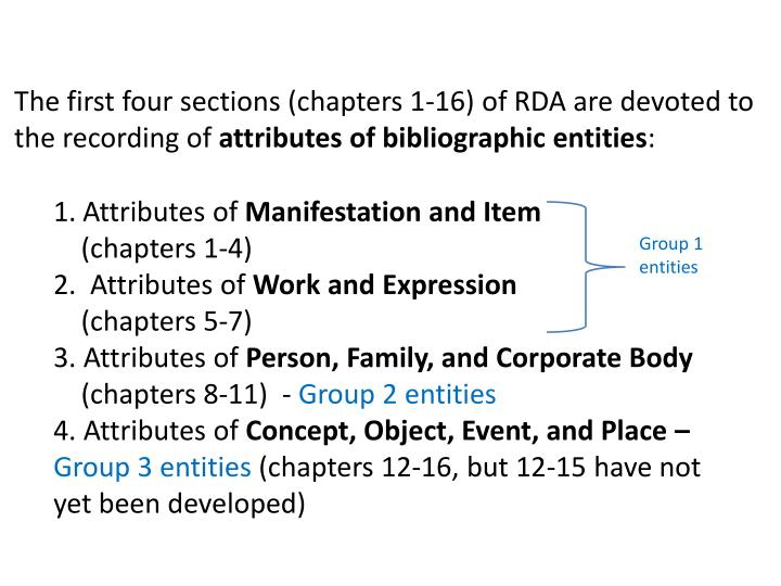 The first four sections (chapters 1-16) of RDA are devoted to the recording of