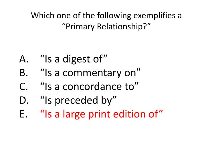 """Which one of the following exemplifies a """"Primary Relationship?"""""""