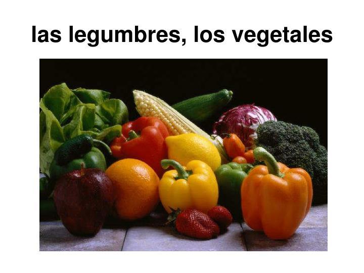 las legumbres, los vegetales
