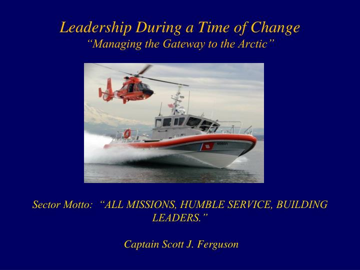 leadership during a time of change managing the gateway to the arctic n.