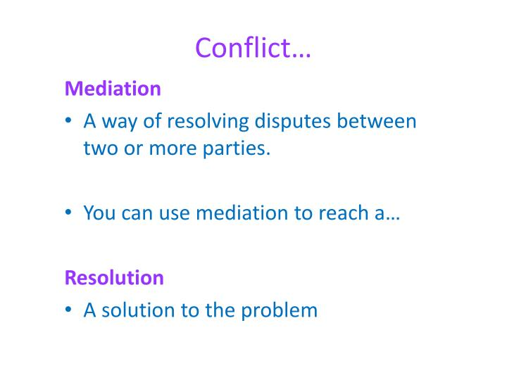 third party mediation in conflict resolution If the disputants focus their attention on influencing the third party during the mediation phase,  mediating conflict with a sealed resolution to the conflict.