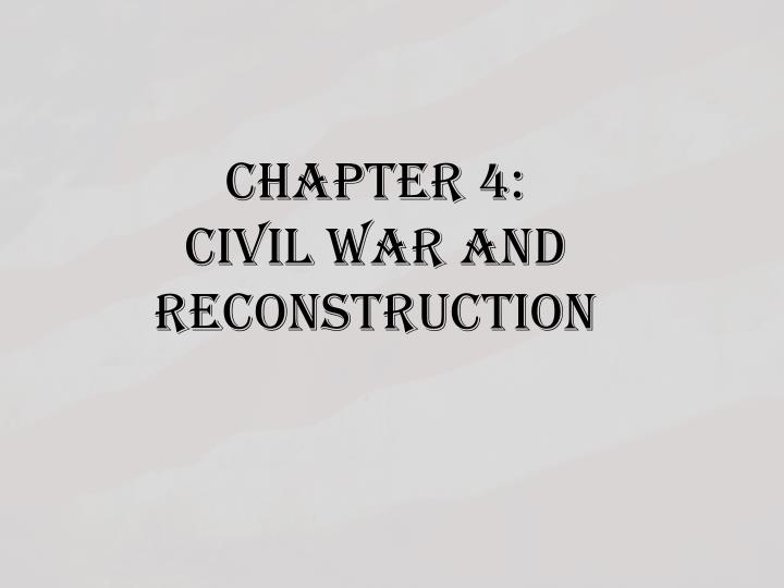 chapter 4 civil war and reconstruction n.