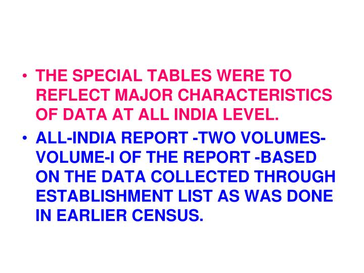 THE SPECIAL TABLES WERE TO REFLECT MAJOR CHARACTERISTICS OF DATA AT ALL INDIA LEVEL.