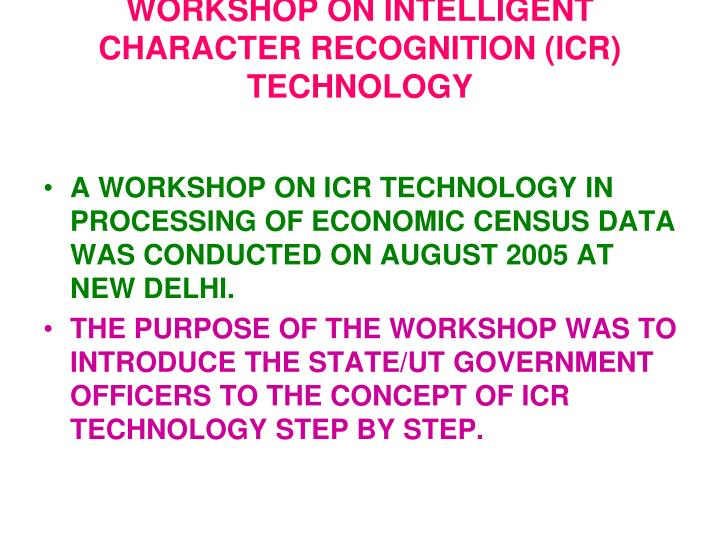 WORKSHOP ON INTELLIGENT CHARACTER RECOGNITION (ICR) TECHNOLOGY