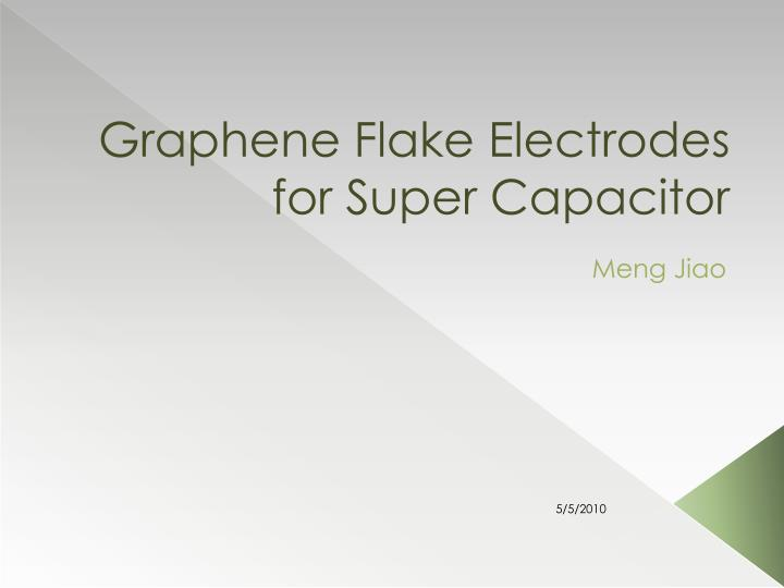 PPT - Graphene Flake Electrodes for Super Capacitor PowerPoint