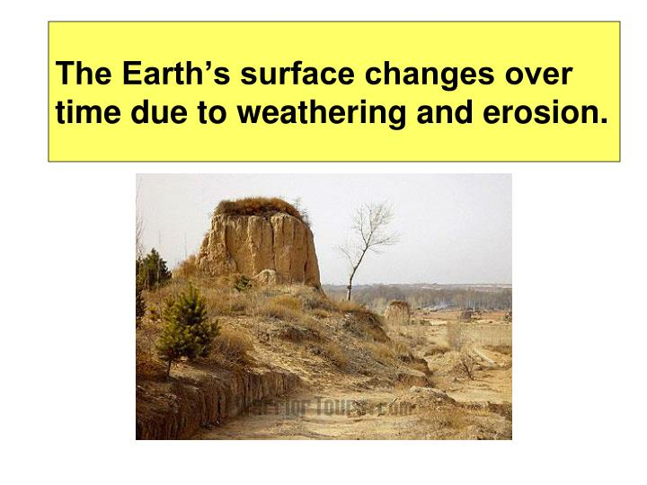 the earth s surface changes over time due to weathering and erosion n.