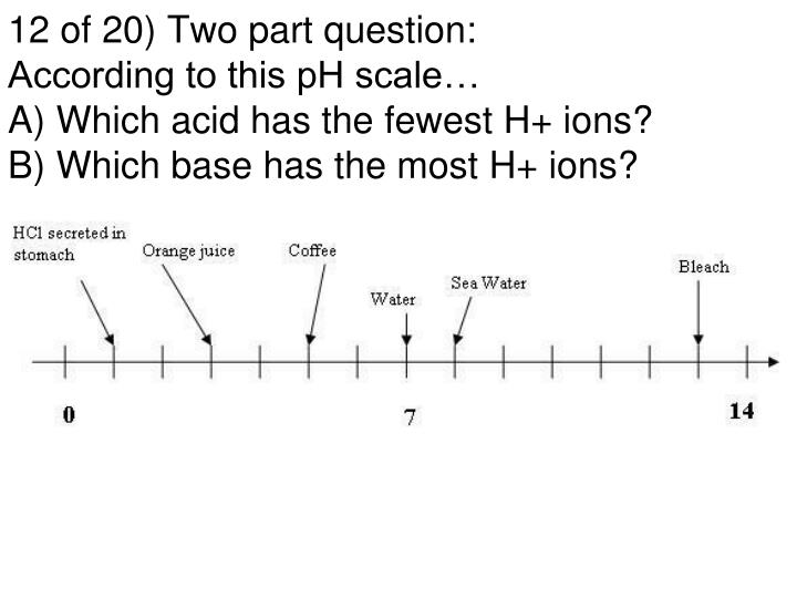 12 of 20) Two part question: