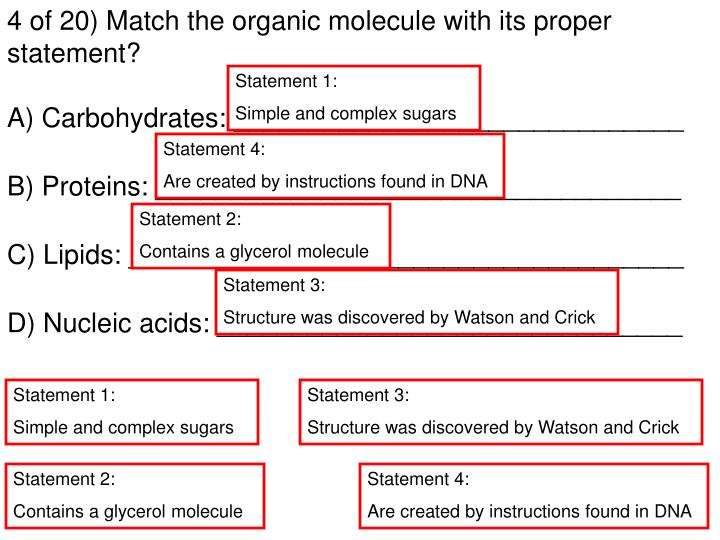 4 of 20) Match the organic molecule with its proper statement?