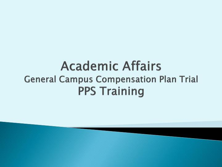 academic affairs general campus compensation plan trial pps training n.
