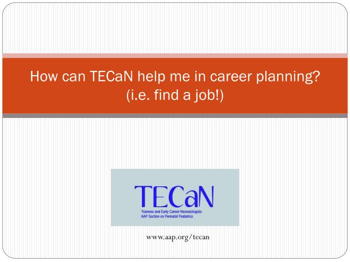 How can tecan help me in career planning i e find a job