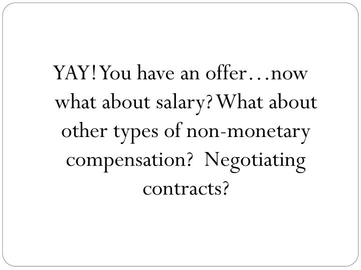 YAY! You have an offer…now what about salary? What about other types of non-monetary compensation?  Negotiating contracts?