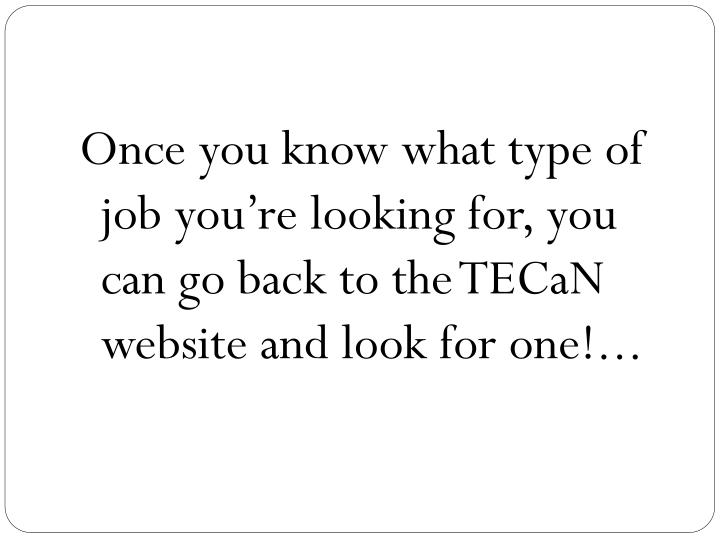 Once you know what type of job you're looking for, you can go back to the TECaN website and look for one!...