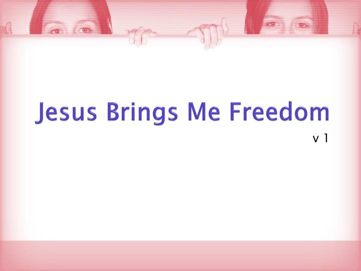 Jesus Brings Me Freedom
