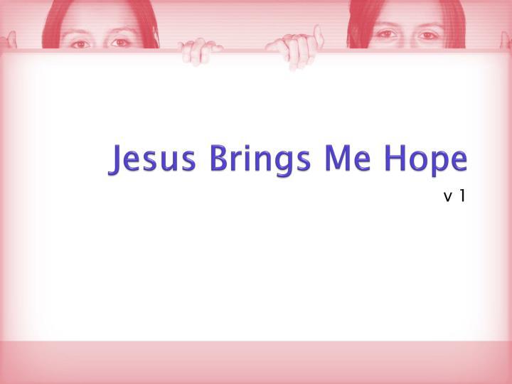 Jesus Brings Me Hope