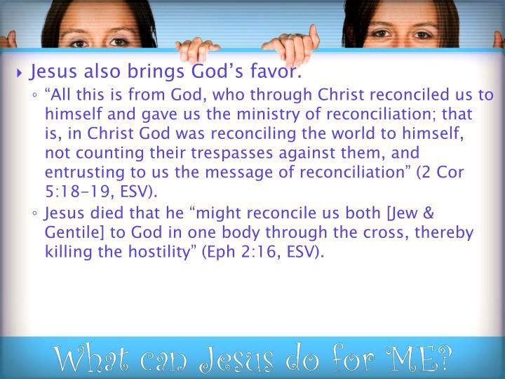 Jesus also brings God's favor.