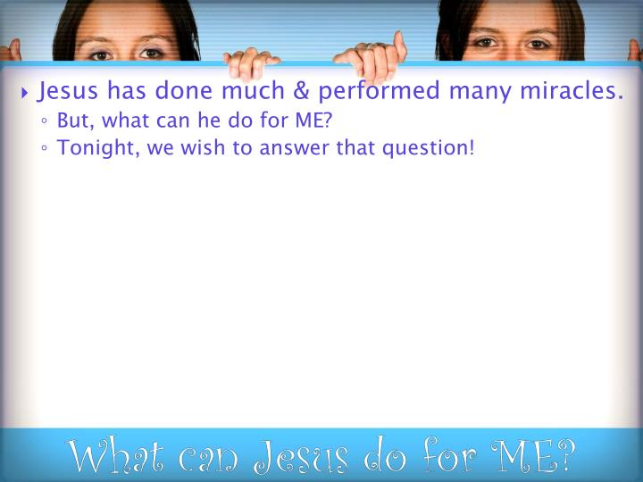 Jesus has done much & performed many miracles.