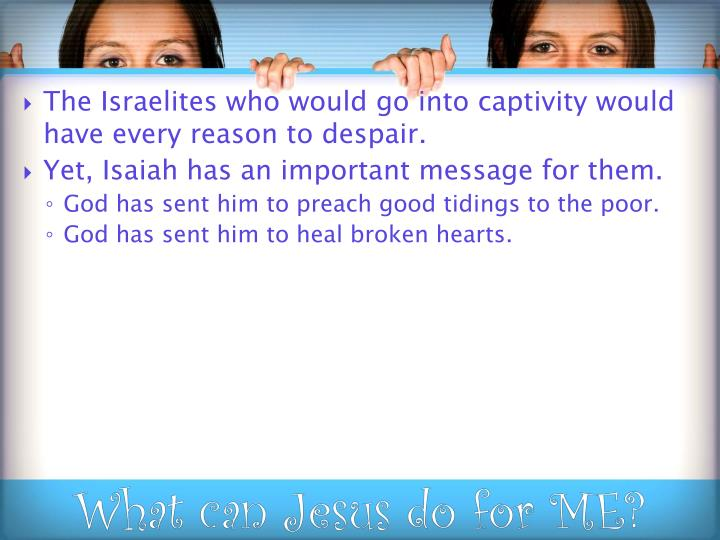 The Israelites who would go into captivity would have every reason to despair.