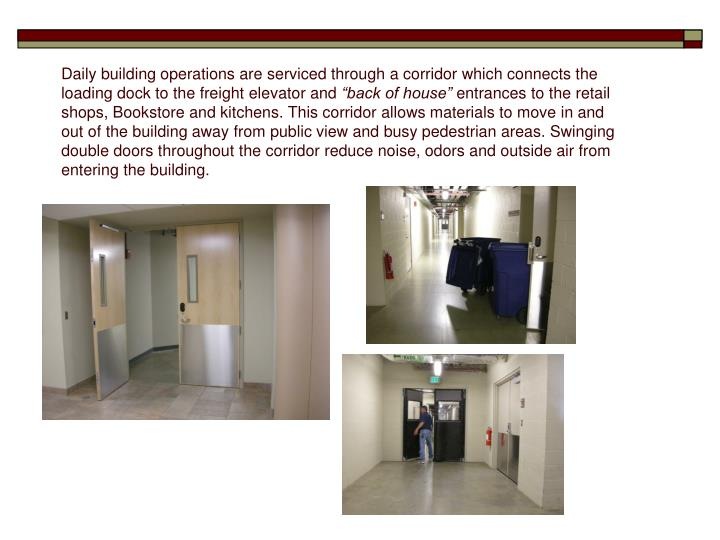 Daily building operations are serviced through a corridor which connects the loading dock to the freight elevator and