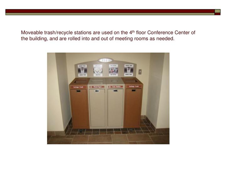 Moveable trash/recycle stations are used on the 4