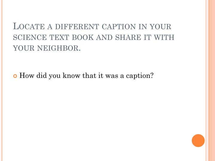 Locate a different caption in your science text book and share it with your neighbor.
