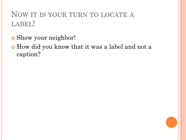 Now it is your turn to locate a label!