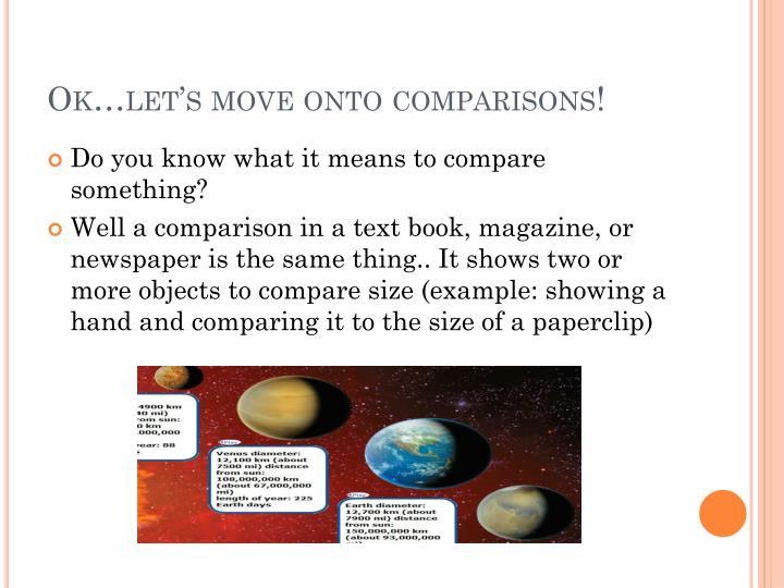 Ok…let's move onto comparisons!