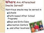 where are afterschool snacks served