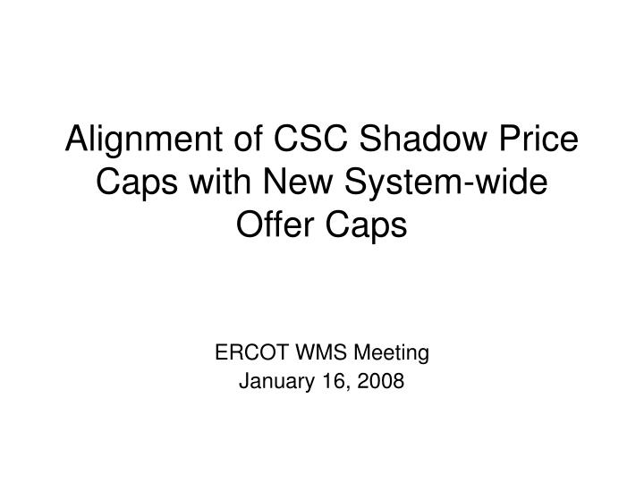 Alignment of csc shadow price caps with new system wide offer caps