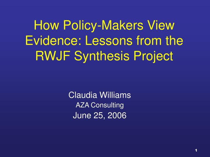 How policy makers view evidence lessons from the rwjf synthesis project