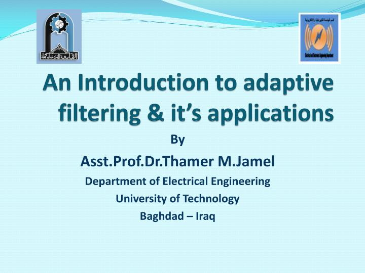an introduction to adaptive filtering it s applications n.