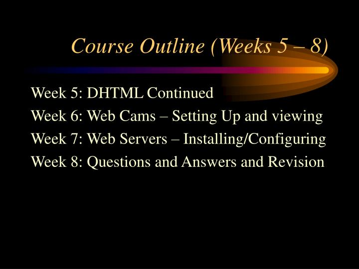 Course Outline (Weeks 5 – 8)