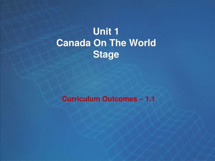 Unit 1 canada on the world stage