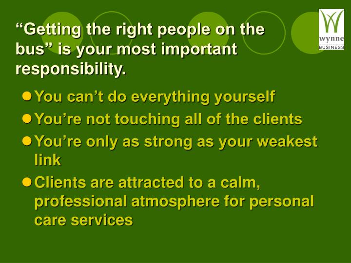 """""""Getting the right people on the bus"""" is your most important responsibility."""