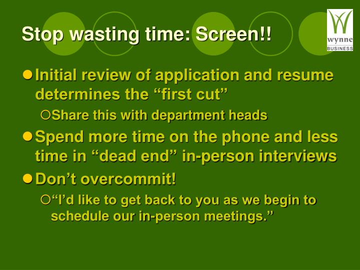 Stop wasting time: Screen!!