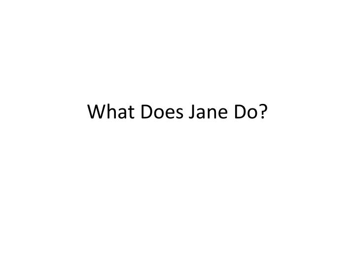 what does jane do n.